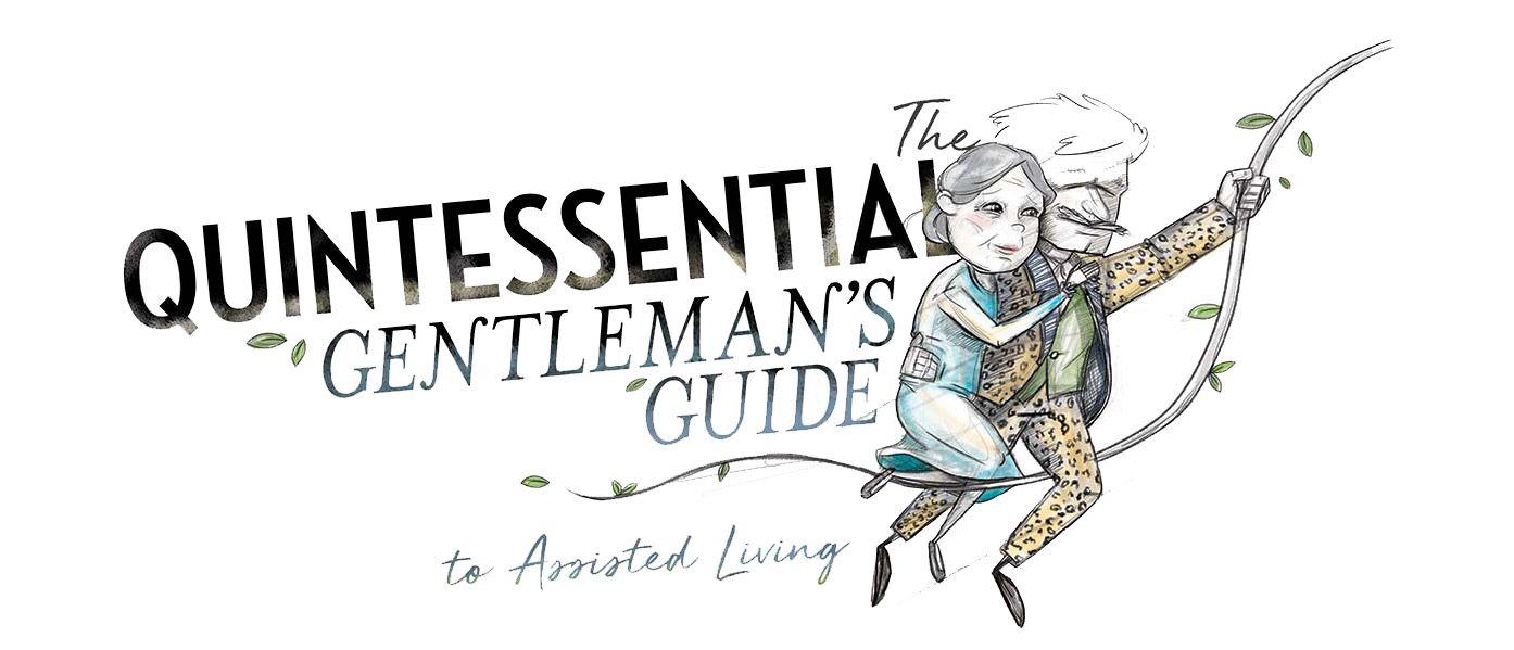 The Quintessential Gentleman's Guide to Assisted Living Part 2